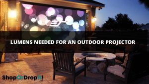 LUMENS NEEDED FOR AN OUTDOOR PROJECTOR